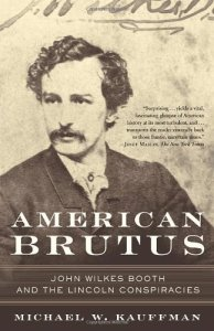 American Brutus: John Wilkes Booth and the Lincoln Conspiracies by Michael W. Kauffman (released Oct 2005)